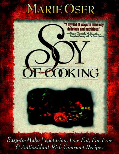 9780471347057: Soy of Cooking: Easy-to-Make Vegetarian, Low-Fat,Fat-Free and Antioxidant-Rich Gourmet Recipes