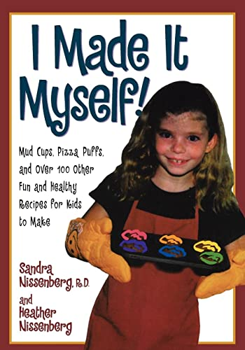 9780471347408: I Made It Myself: Mud Cups, Pizza Puffs, and Over100 Other Fun and Healthy Recipes for Kids to Make