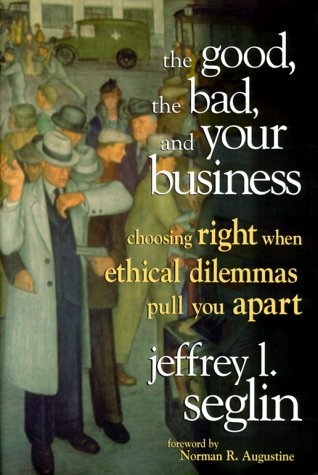 9780471347798: The Good, the Bad, and Your Business: Choosing Right When Ethical Dilemmas Pull You Apart