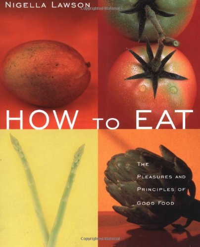 9780471348306: How to Eat: The Pleasures and Principles of Good Food