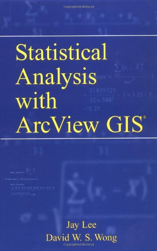 Statistical Analysis with ArcView GIS (r): Jay Lee, David
