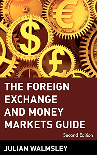 The Foreign Exchange and Money Markets Guide (Hardback): Julian Walmsley