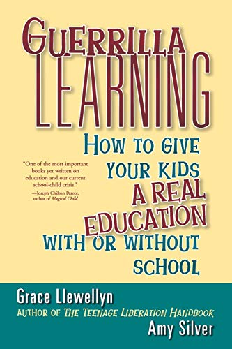 9780471349600: Guerilla Learning: How to Give Your Kids a Real Education With or Without School