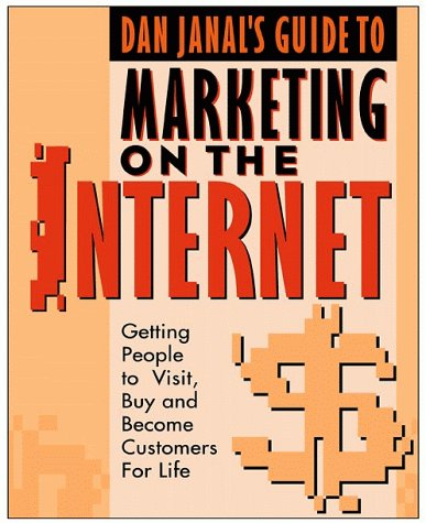 9780471349761: Dan Janal's Guide to Marketing on the Internet: Getting People to Visit, Buy and Become Customers for Life