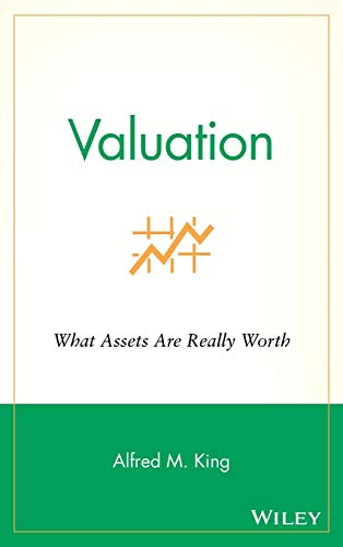 Valuation: What Assets Are Really Worth: Alfred M. King