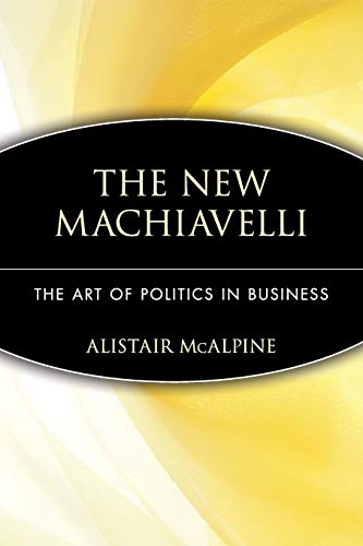 9780471350958: The New Machiavelli: The Art of Politics in Business