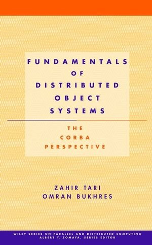 Fundamentals of Distributed Object Systems: The CORBA: Zahir Tari; Omran