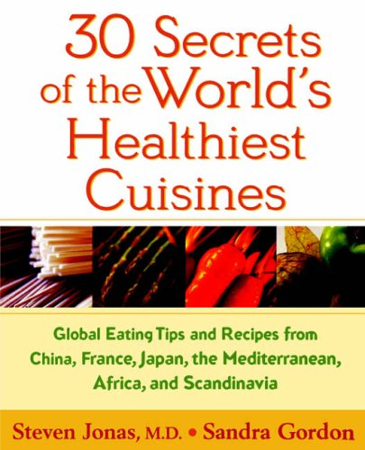 9780471352631: 30 Secrets of the World's Healthiest Cuisines: Global Eating Tips and Recipes from China, France, Japan, the Mediterranean, Africa, and Scandinavia: ... (Diet & Nutrition / Health / Cooking)