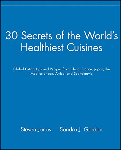 9780471352631: 30 Secrets of the World's Healthiest Cuisines: Global Eating Tips and Recipes From China, France, Japan, the Mediterranean, Africa, and Scandinavia