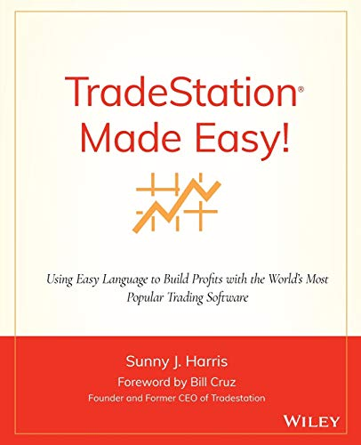 9780471353539: Tradestation Made Easy!: Using Easylanguage to Build Profits with the World's Most Popular Trading Software (Wiley Trading)