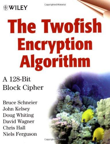 The Twofish Encryption Algorithm: A 128-Bit Block Cipher (9780471353812) by John Kelsey; Doug Whiting; David Wagner; Niels Ferguson