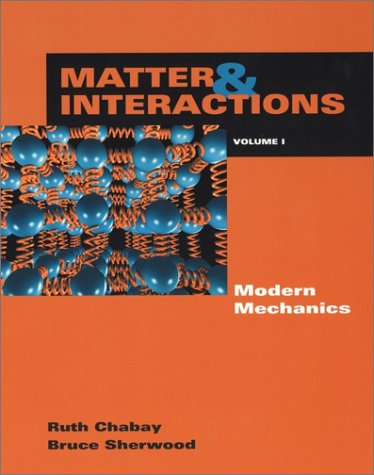 1: Matter and Interactions I: Modern Mechanics: Chabay, Ruth W.;