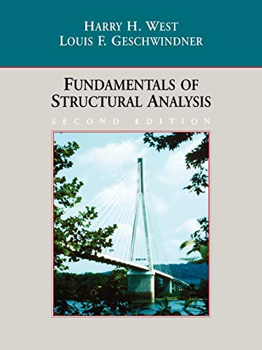 Fundamentals of Structural Analysis: Harry H. West,