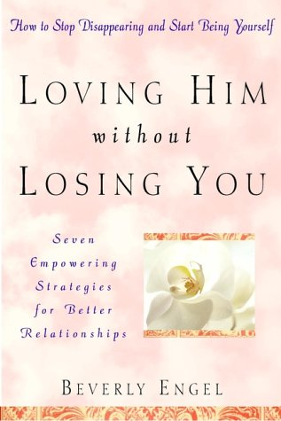 9780471355588: Loving Him without Losing You: How to Stop Disappearing and Start Being Yourself