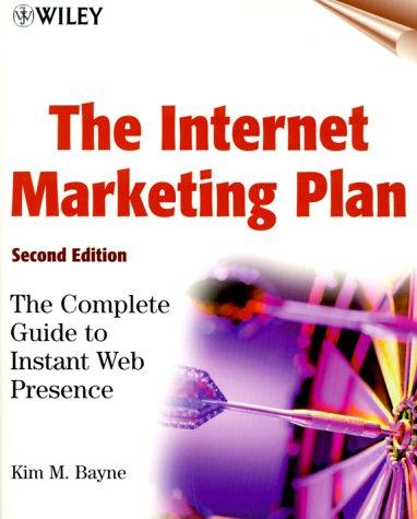 The Internet Marketing Plan: The Complete Guide: Kim M. Bayne
