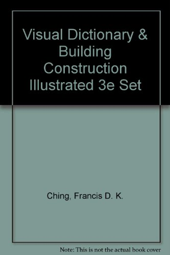 Visual Dictionary and Building Construction Illust Rated Third Edition Set (9780471356387) by Ching, Francis D. K.