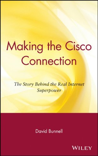 9780471357117: Making the Cisco Connection: The Story Behind the Real Internet Superpower