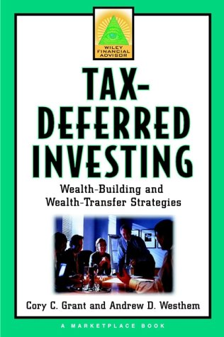 Tax-Deferred Investing: Wealth Building and Wealth Transfer Strategies (A Marketplace Book) (9780471357339) by Cory C. Grant; Andrew D. Westhem; Marketplace Books