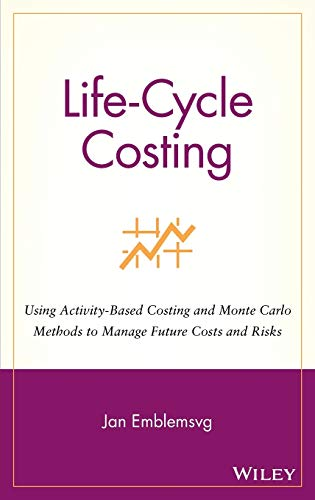 9780471358855: Life-Cycle Costing: Using Activity-Based Costing and Monte Carlo Methods to Manage Future Costs and Risks (Accounting)