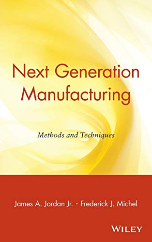 Next Generation Manufacturing : Methods and Techniques: Frederick J. Michel;