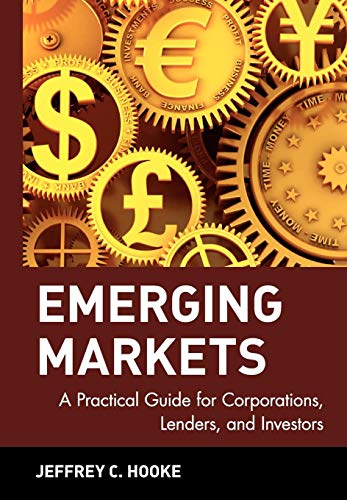 Emerging Markets: A Practical Guide for Corporations, Lenders, and Investors: Hooke, Jeffrey C.; ...