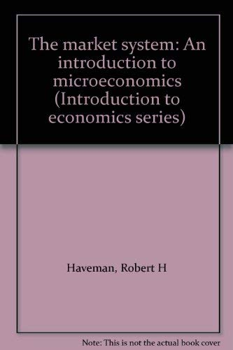 The Market System an Introduction to Microeconomics: Haveman Robert H and Knopf Kenyon A