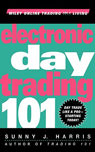 Electronic Day Trading 101 (Wiley Online Trading for a Living Ser.)