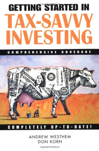 Getting Started in Tax Savvy Investing (A Marketplace Book) (0471363308) by Andrew D. Westhem; Donald Jay Korn; Marketplace Books