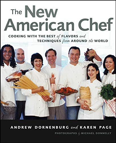 The New American Chef: Cooking with the Best of Flavors and Techniques from Around the World (0471363448) by Andrew Dornenburg; Karen Page