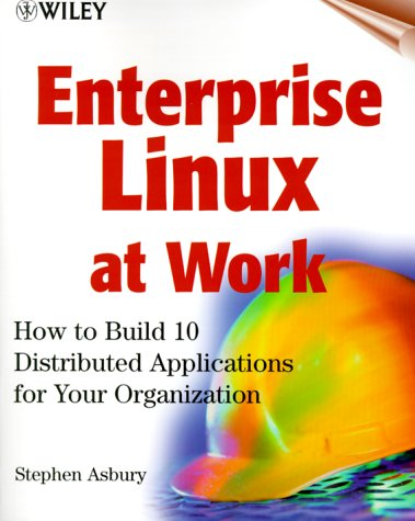 9780471363491: Enterprise Linux at Work: How to Build 10 Distributed Applications for Your Organization