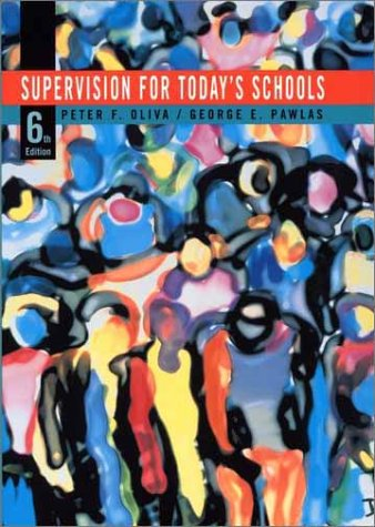 Supervision for Today's Schools, 6th Edition: Peter F. Oliva,