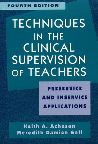 Techniques in Clinical Supervision of Teachers Preservice: Keith A. Acheson,