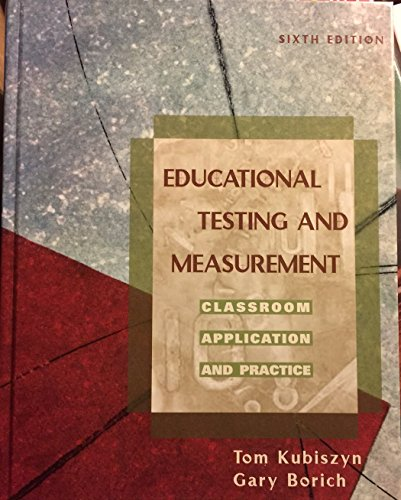 Educational Testing and Measurement: Classroom Application and: Tom Kubiszyn, Gary