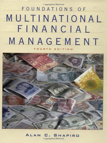 Foundations of Multinational Financial Management, 4th Edition: Alan C. Shapiro