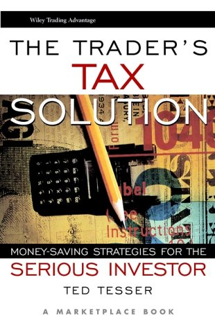 The Trader's Tax Solution: Money-Saving Strategies for the Serious Investor (A Marketplace Book) (0471370045) by Tesser, Ted; Marketplace Books