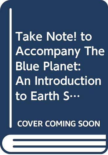 9780471370857: Take Note! to Accompany The Blue Planet: An Introduction to Earth System Science