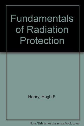 Fundamentals of Radiation Protection: Hugh F. Henry