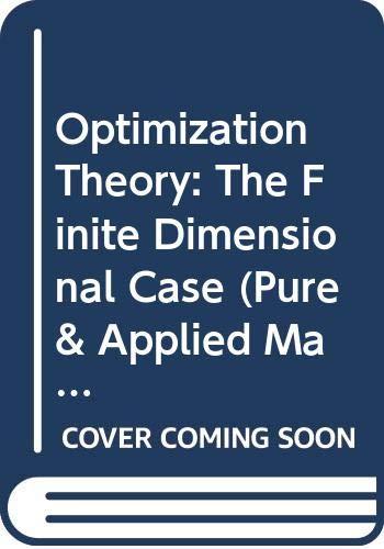 9780471374718: Optimization Theory: The Finite Dimensional Case (Pure & Applied Mathematics)