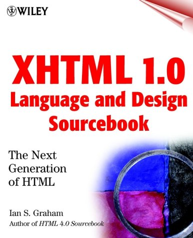 XHTML 1.0 Language and Design Sourcebook: The Next Generation HTML: Ian S. Graham
