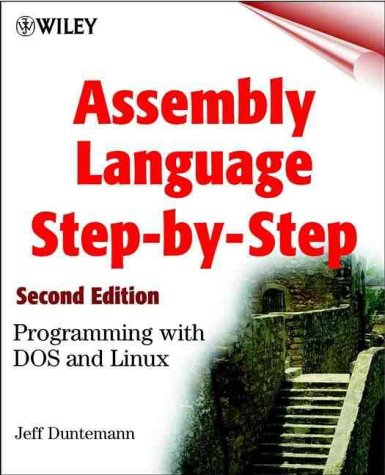 Assembly Language Step-by-step: Programming with DOS and: Jeff Duntemann