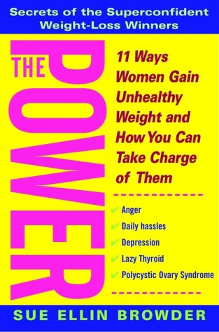The Power: 11 Ways Women Gain Unhealthy Weight and How You Can Take Charge of Them: Browder, Sue ...