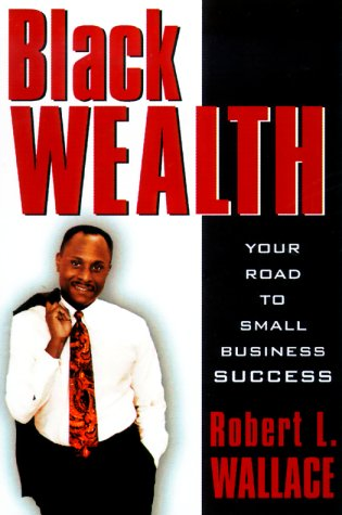 9780471380535: Black Wealth: Your Road to Small Business Success