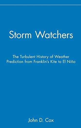 9780471381082: Storm Watchers: The Turbulent History of Weather Prediction from Franklin's Kite to El Nino
