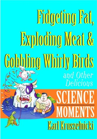 9780471381181: Fidgeting Fat, Exploding Meat & Gobbling Whirly Birds and Other Delicious Science Moments