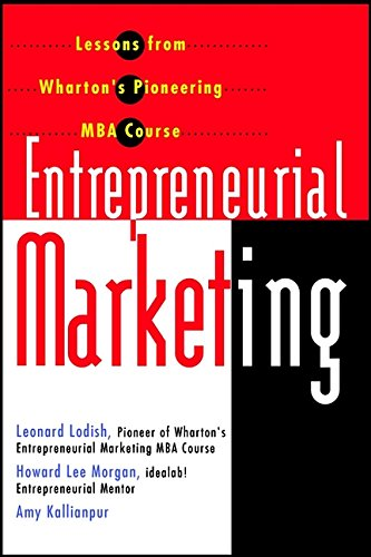 9780471382447: Entrepreneurial Marketing: Lessons from Wharton's Pioneering MBA Course