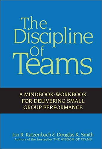 9780471382546: The Discipline of Teams: A Mindbook-Workbook for Delivering Small Group Performance