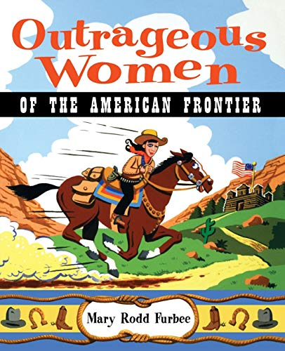 9780471383000: Outrageous Women of the American Frontier