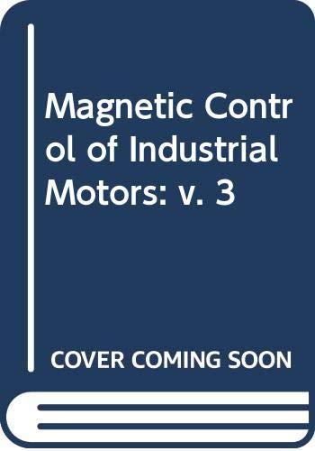 Magnetic Control of Industrial Motors: v. 3: G.W. Heumann