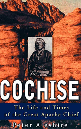 9780471383635: Cochise: The Life and Times of the Great Apache Chief