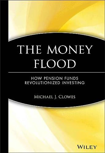 The Money Flood: How Pension Funds Revolutionized: Michael J. Clowes